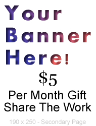 Your Banner Here! $5 Per Month Gift. Share the Work. 190 by 250. Secondary Page.